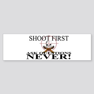 Shoot first ask questions NEVER! Sticker (Bumper)